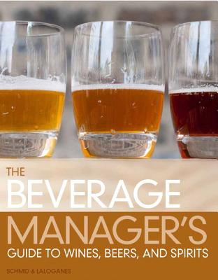 Beverage Manager's Guide to Wines, Beers and Spirits By Schmid, Albert/ Laloganes, John
