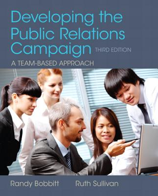 Developing the Public Relations Campaign By Bobbitt, Randy/ Sullivan, Ruth